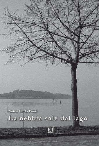 """PRESENTAZIONE LIBRO """"LA NEBBIA SALE DEL LAGO"""" DI ANTONIO CARLO PONTI"""