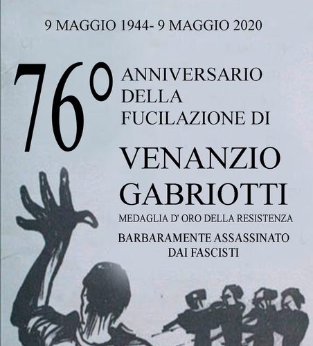 9 MAGGIO 2020 – 76° ANNIVERSARIO DELLA FUCILAZIONE DI VENANZIO GABRIOTTI