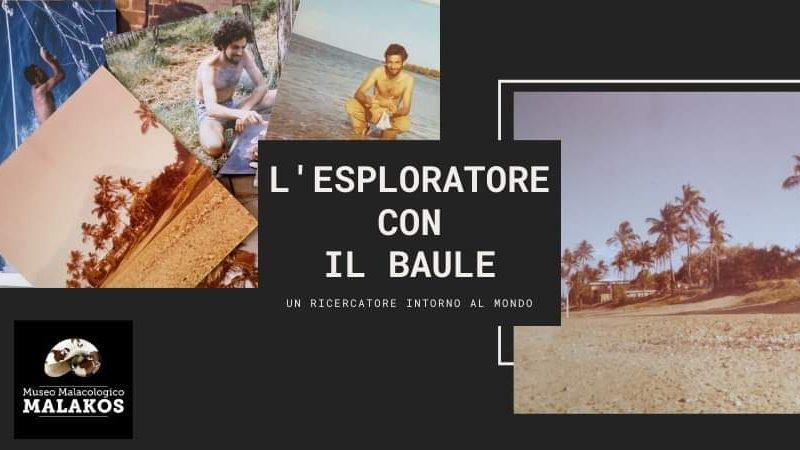 """""""L'ESPLORATORE CON IL BAULE – UN RICERCATORE INTORNO AL MONDO"""""""