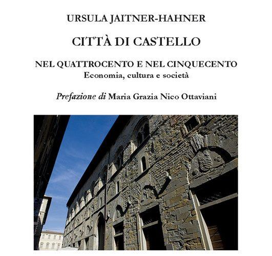"""PRESENTAZIONE VOLUME """"CITTÀ DI CASTELLO NEL QUATTROCENTO E NEL CINQUECENTO"""" DI URSULA JATNER-HAHNER"""