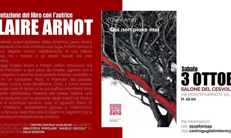 """""""Qui non piove mai"""": Il Centro sociale Guglielmi presenta l'ultimo romanzo di Claire Arnot"""